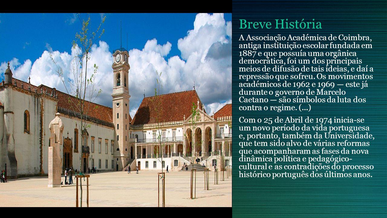 Breve História A Associação Académica de Coimbra, antiga instituição escolar fundada em 1887 e que possuía uma orgânica democrática, foi um dos principais meios de difusão de tais ideias, e daí a repressão que sofreu.