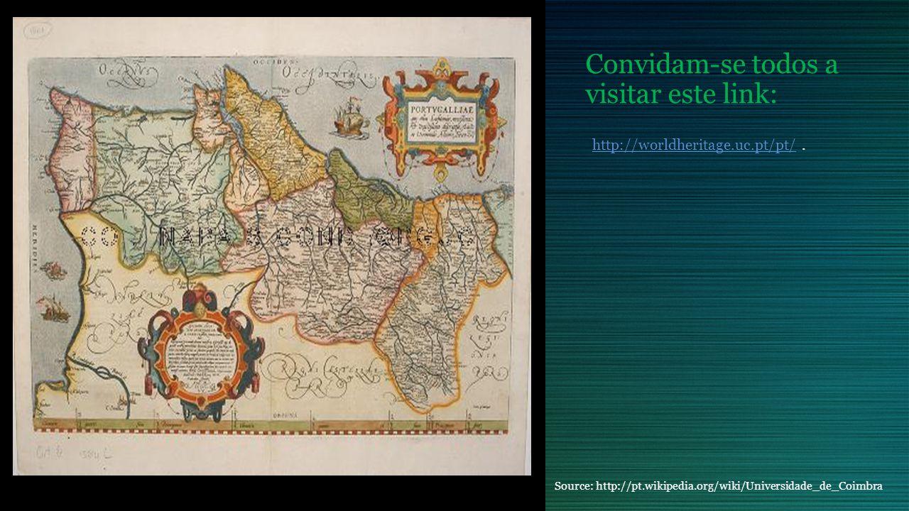 Convidam-se todos a visitar este link: http://worldheritage.uc.pt/pt/http://worldheritage.uc.pt/pt/. Source: http://pt.wikipedia.org/wiki/Universidade