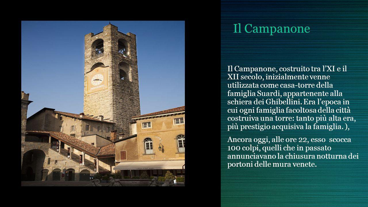 Il Campanone Il Campanone, costruito tra lXI e il XII secolo, inizialmente venne utilizzata come casa-torre della famiglia Suardi, appartenente alla s
