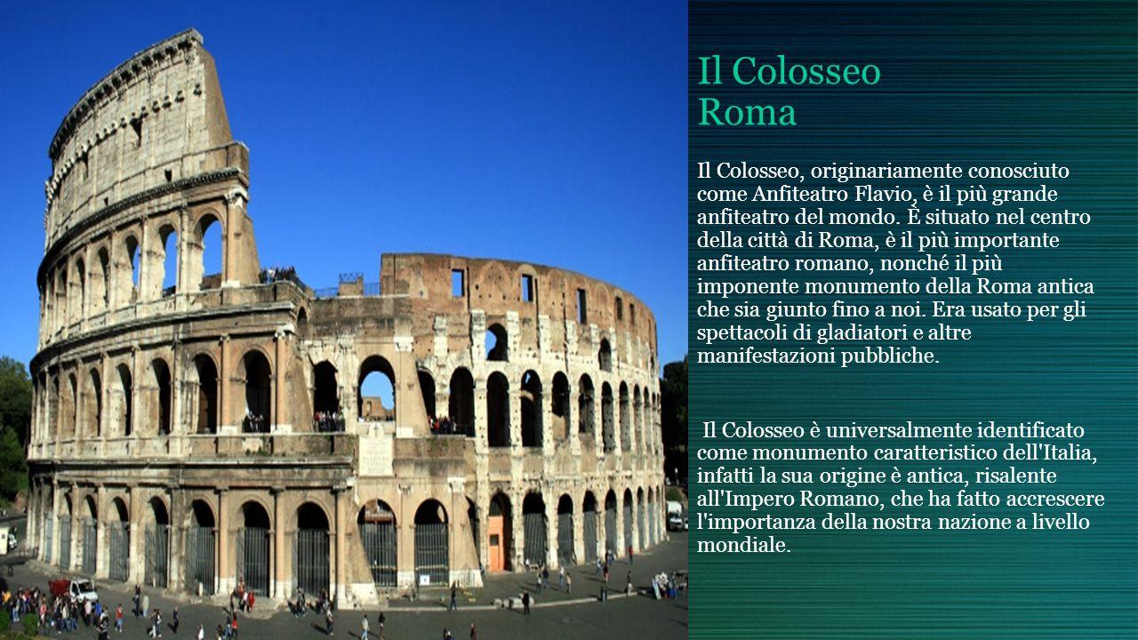 Il Colosseo Roma Il Colosseo, originariamente conosciuto come Anfiteatro Flavio, è il più grande anfiteatro del mondo.
