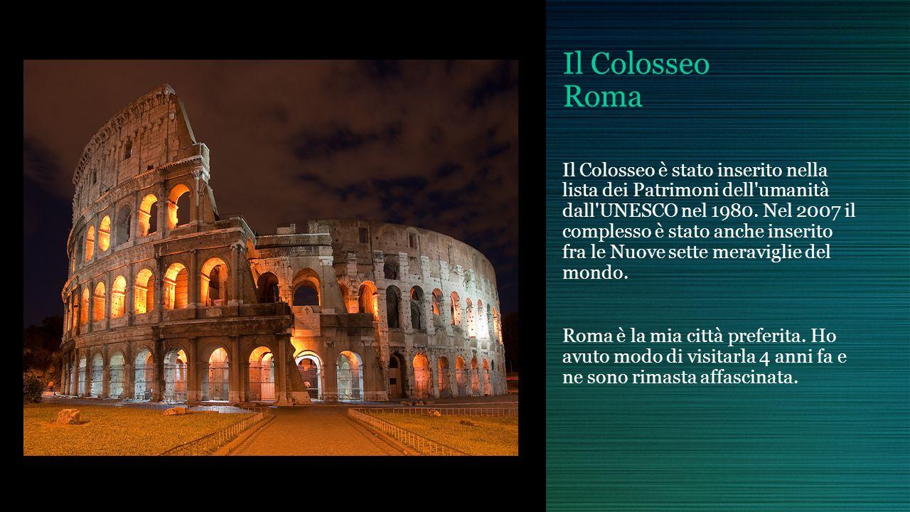Il Colosseo Roma Il Colosseo è stato inserito nella lista dei Patrimoni dell'umanità dall'UNESCO nel 1980. Nel 2007 il complesso è stato anche inserit