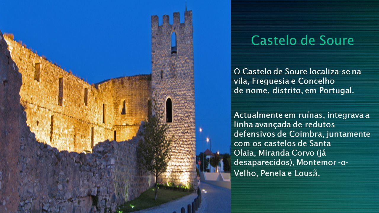 Castelo de Soure O Castelo de Soure localiza-se na vila, Freguesia e Concelho de nome, distrito, em Portugal. Actualmente em ruínas, integrava a linha