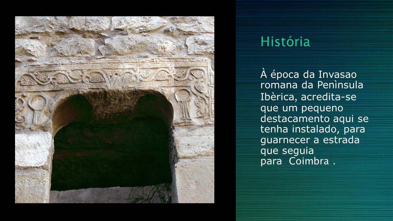 História À época da Invasao romana da Penìnsula Ibèrica, acredita-se que um pequeno destacamento aqui se tenha instalado, para guarnecer a estrada que seguia para Coimbra.