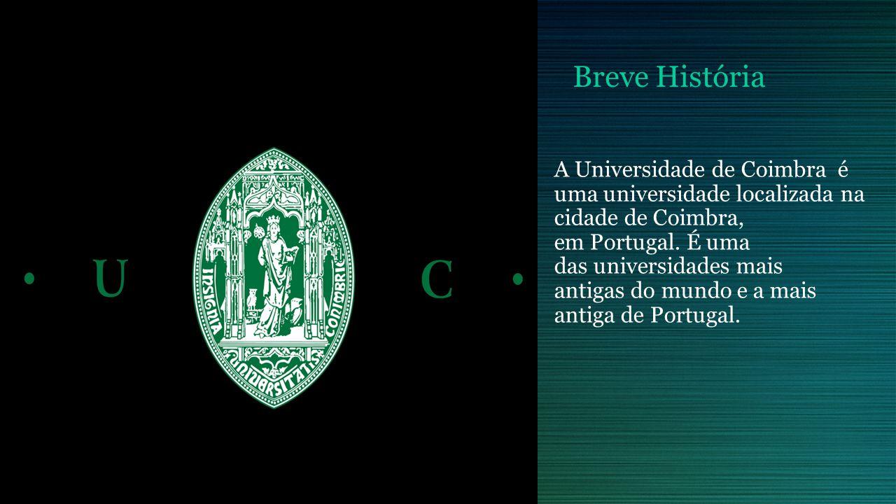 Breve História A Universidade de Coimbra é uma universidade localizada na cidade de Coimbra, em Portugal. É uma das universidades mais antigas do mund