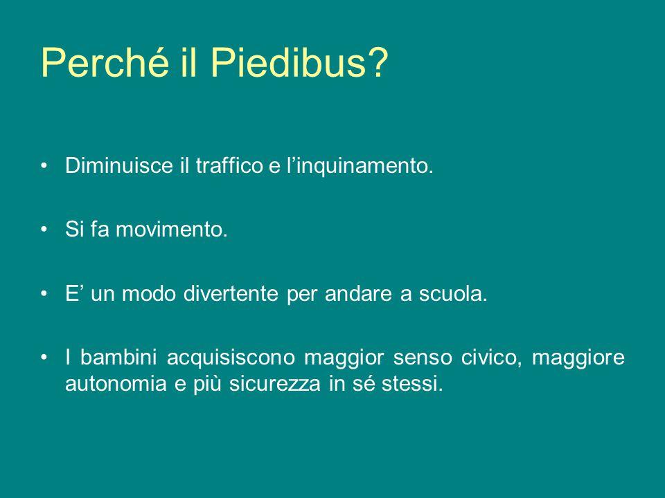 Perché il Piedibus? Diminuisce il traffico e linquinamento. Si fa movimento. E un modo divertente per andare a scuola. I bambini acquisiscono maggior