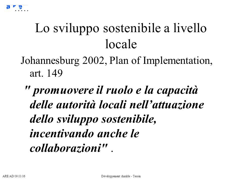ARE/AD/09.03.06Développement durable - Tessin Lo sviluppo sostenibile a livello locale Johannesburg 2002, Plan of Implementation, art. 149