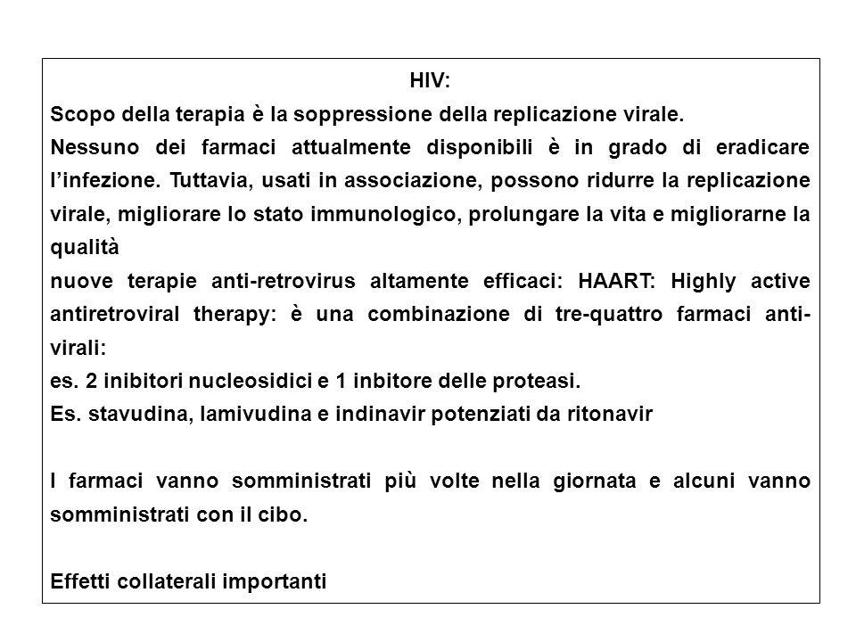 HIV: Scopo della terapia è la soppressione della replicazione virale. Nessuno dei farmaci attualmente disponibili è in grado di eradicare linfezione.