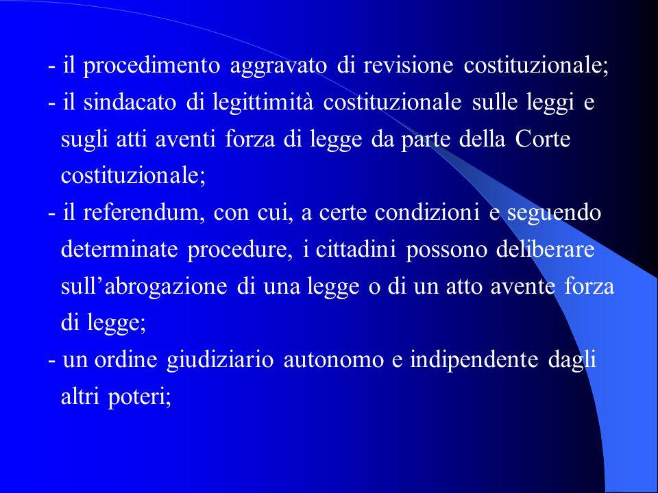 - il procedimento aggravato di revisione costituzionale; - il sindacato di legittimità costituzionale sulle leggi e sugli atti aventi forza di legge d