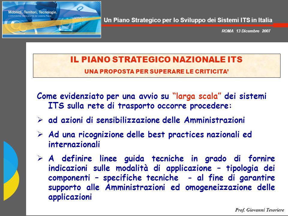 Un Piano Strategico per lo Sviluppo dei Sistemi ITS in Italia ROMA 13 Dicembre 2007 Prof.