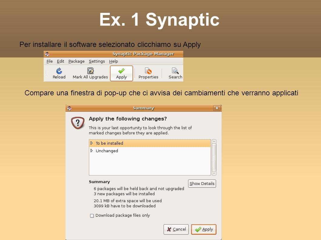 Ex. 1 Synaptic Per installare il software selezionato clicchiamo su Apply Compare una finestra di pop-up che ci avvisa dei cambiamenti che verranno ap