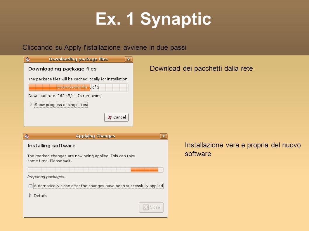 Ex. 1 Synaptic Cliccando su Apply l'istallazione avviene in due passi Download dei pacchetti dalla rete Installazione vera e propria del nuovo softwar