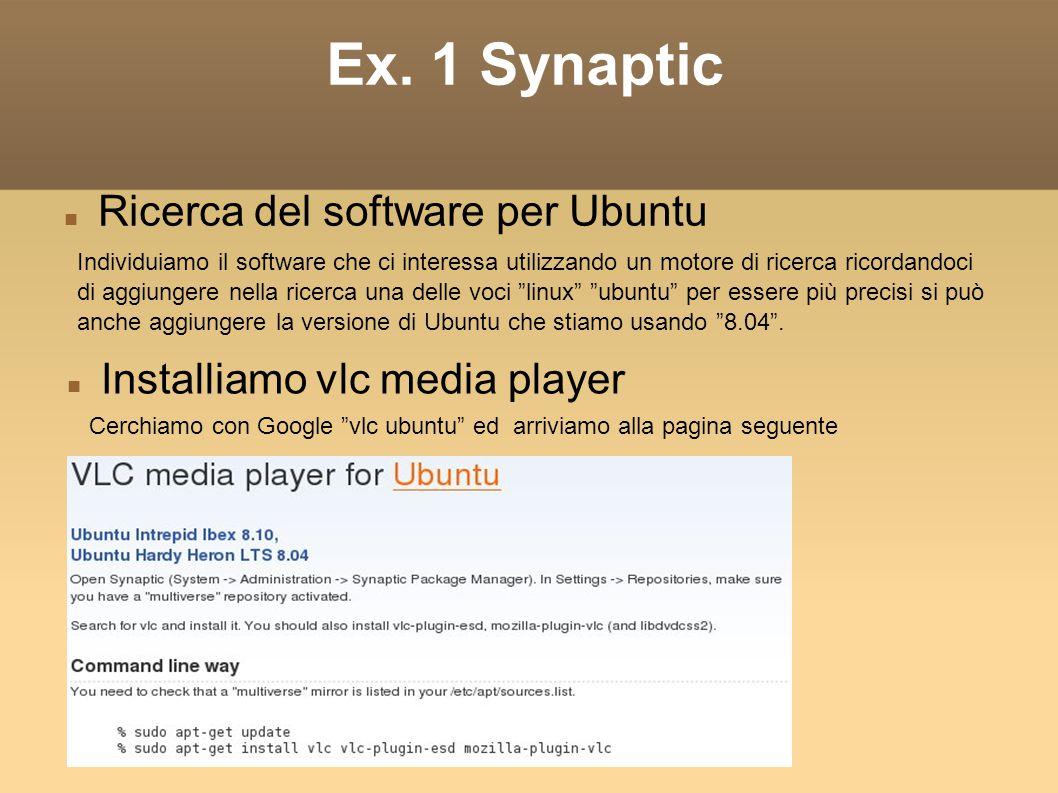 Ex. 1 Synaptic Ricerca del software per Ubuntu Individuiamo il software che ci interessa utilizzando un motore di ricerca ricordandoci di aggiungere n