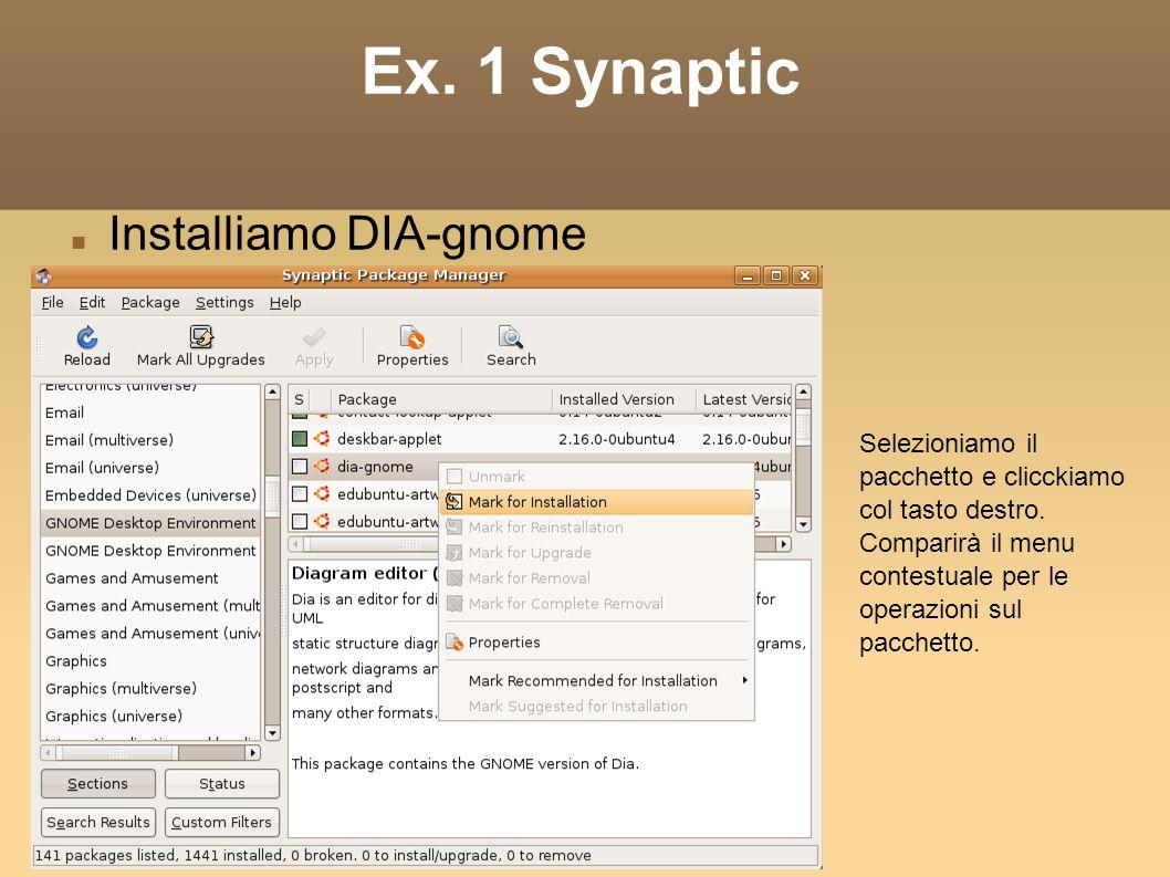 Ex. 1 Synaptic Installiamo DIA-gnome Selezioniamo il pacchetto e clicckiamo col tasto destro.
