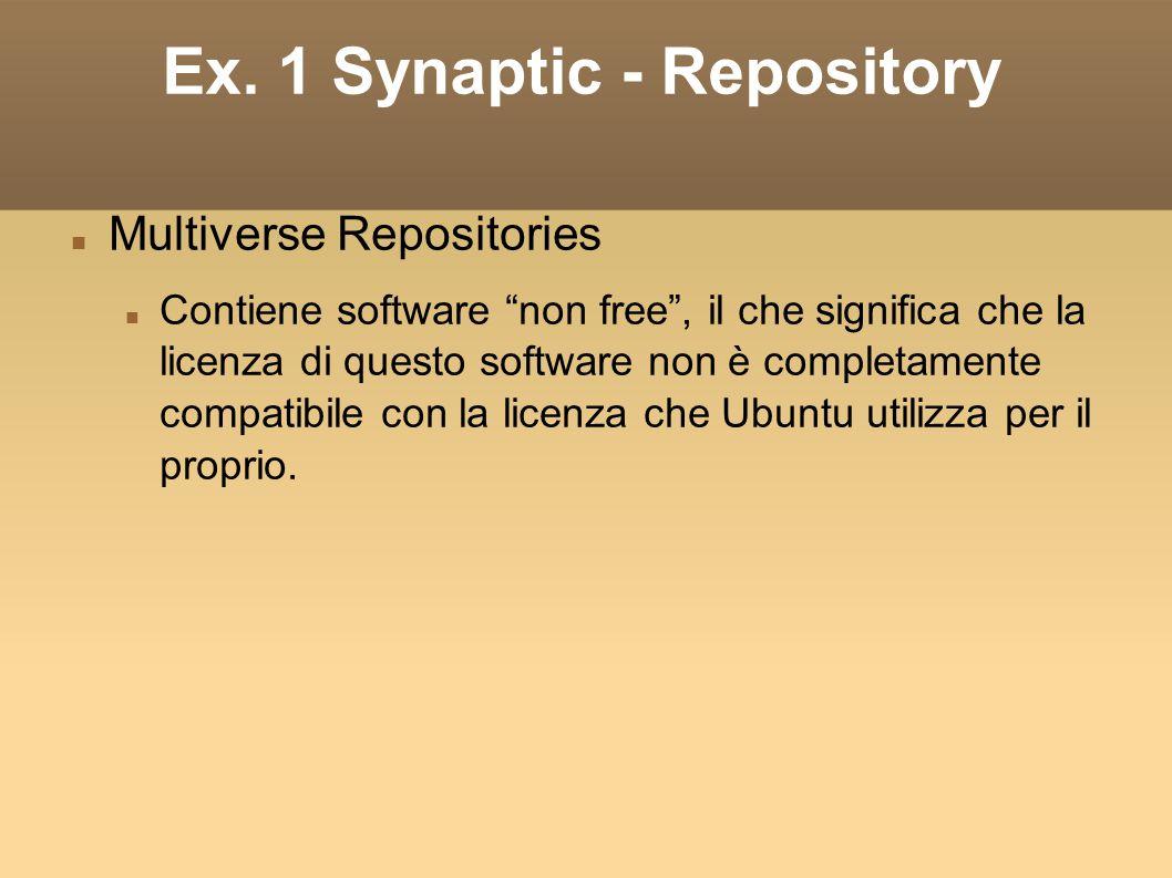 Ex. 1 Synaptic - Repository Multiverse Repositories Contiene software non free, il che significa che la licenza di questo software non è completamente