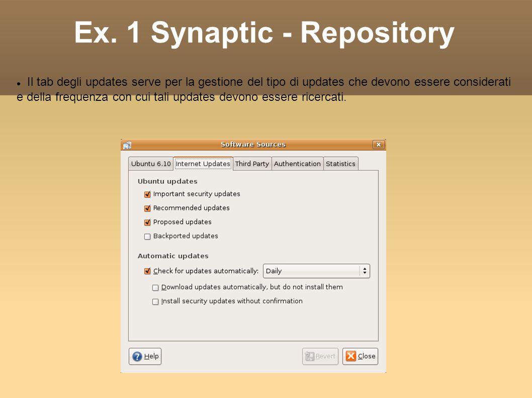 Ex. 1 Synaptic - Repository Il tab degli updates serve per la gestione del tipo di updates che devono essere considerati e della frequenza con cui tal