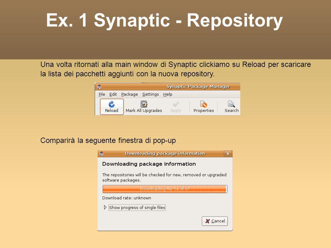 Ex. 1 Synaptic - Repository Una volta ritornati alla main window di Synaptic clickiamo su Reload per scaricare la lista dei pacchetti aggiunti con la
