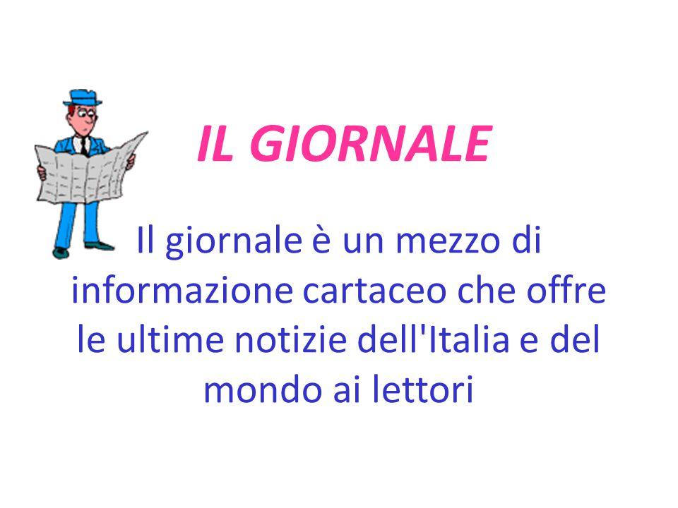 IL GIORNALE Il giornale è un mezzo di informazione cartaceo che offre le ultime notizie dell'Italia e del mondo ai lettori
