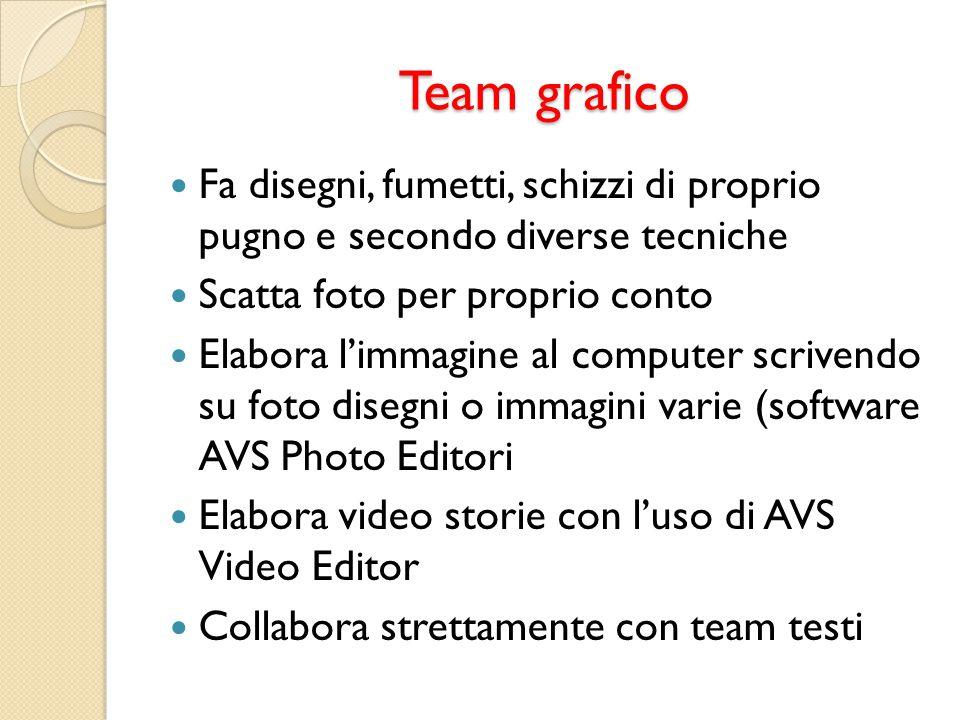 Team grafico Fa disegni, fumetti, schizzi di proprio pugno e secondo diverse tecniche Scatta foto per proprio conto Elabora limmagine al computer scri