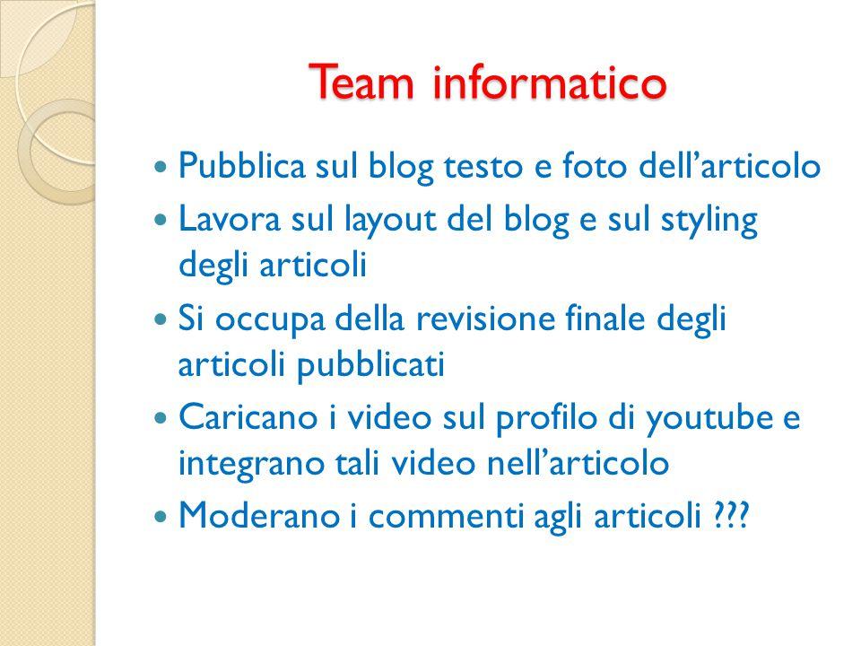 Team informatico Pubblica sul blog testo e foto dellarticolo Lavora sul layout del blog e sul styling degli articoli Si occupa della revisione finale