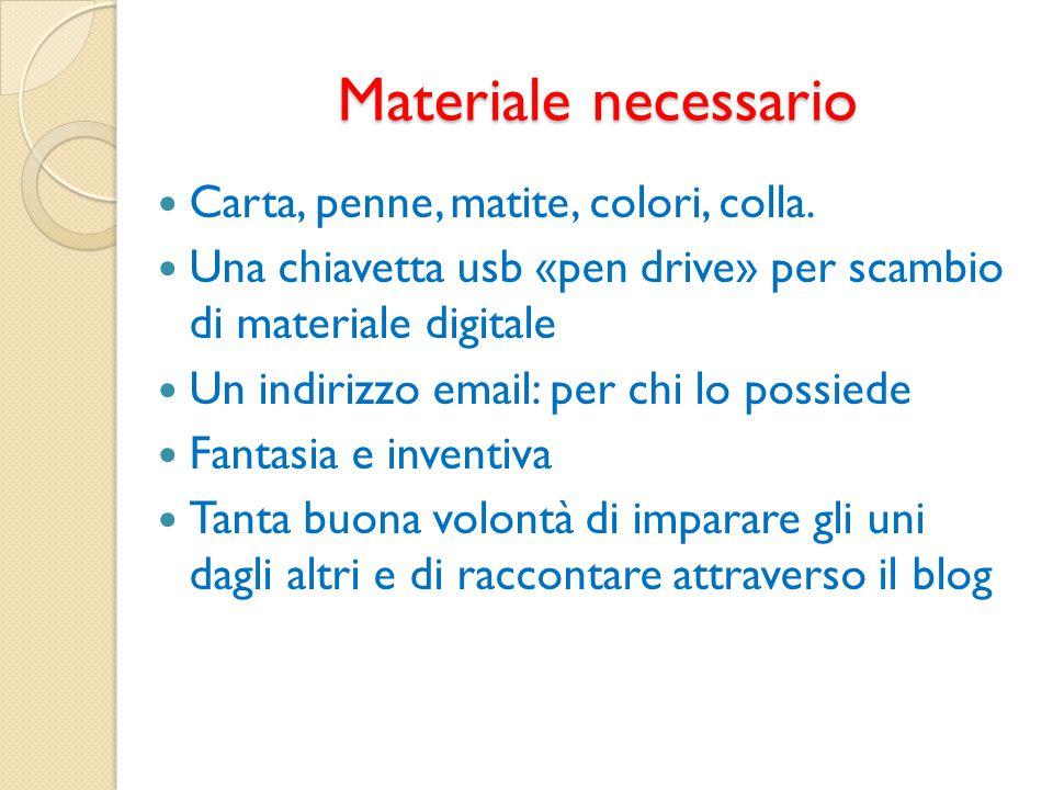 Materiale necessario Carta, penne, matite, colori, colla. Una chiavetta usb «pen drive» per scambio di materiale digitale Un indirizzo email: per chi