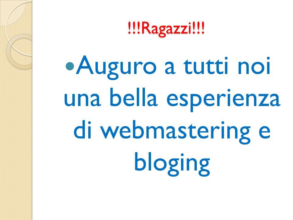 !!!Ragazzi!!! Auguro a tutti noi una bella esperienza di webmastering e bloging
