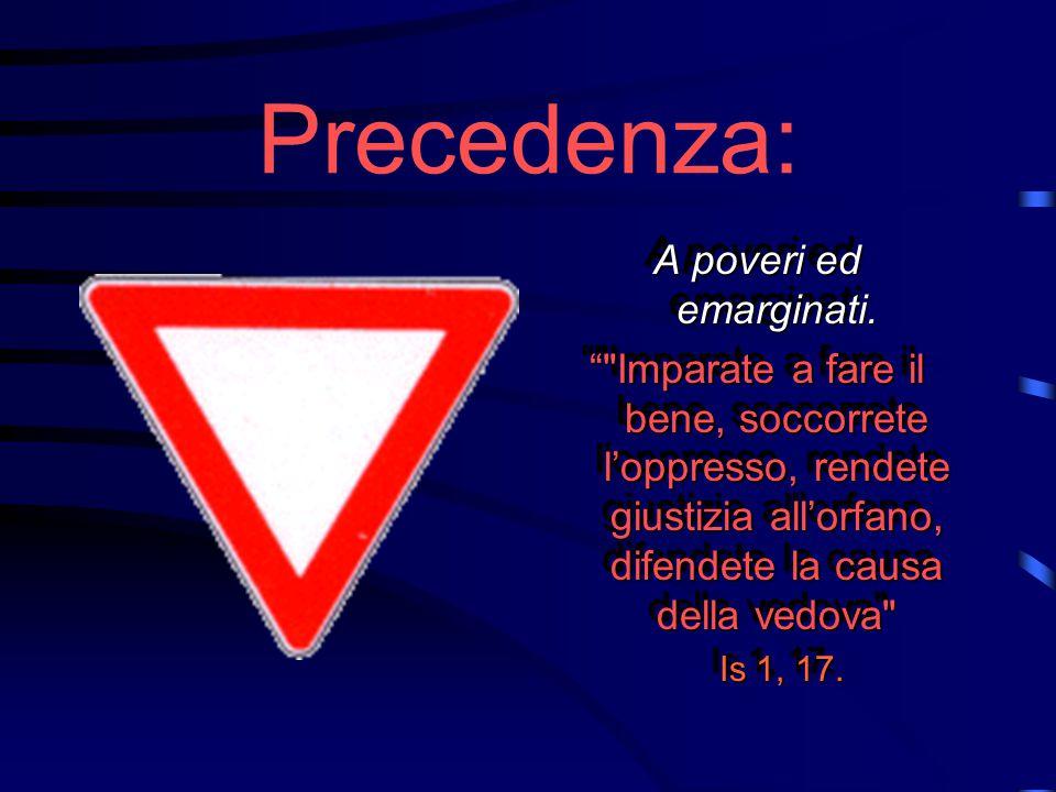 Precedenza: A poveri ed emarginati.