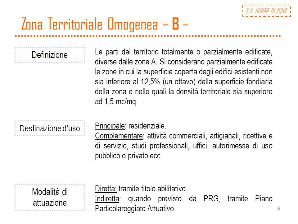 18 Zona Territoriale Omogenea – B – Definizione Le parti del territorio totalmente o parzialmente edificate, diverse dalle zone A. Si considerano parz