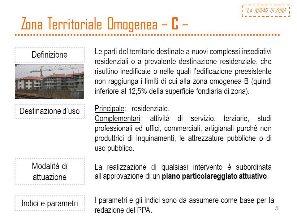 20 Zona Territoriale Omogenea – C – Definizione Le parti del territorio destinate a nuovi complessi insediativi residenziali o a prevalente destinazio