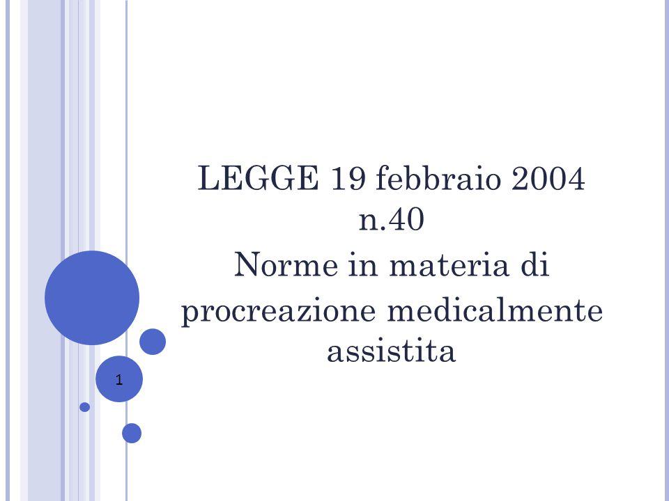 1 LEGGE 19 febbraio 2004 n.40 Norme in materia di procreazione medicalmente assistita
