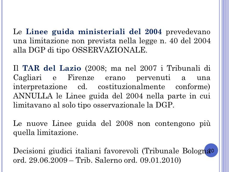 20 Le Linee guida ministeriali del 2004 prevedevano una limitazione non prevista nella legge n. 40 del 2004 alla DGP di tipo OSSERVAZIONALE. Il TAR de