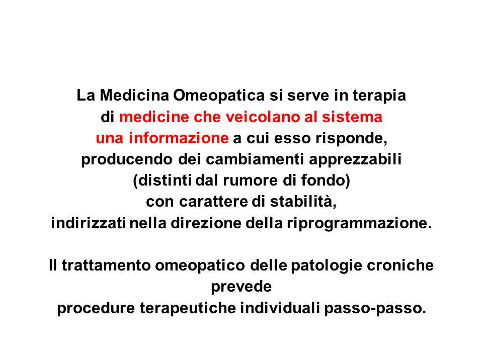 La Medicina Omeopatica si serve in terapia di medicine che veicolano al sistema una informazione a cui esso risponde, producendo dei cambiamenti appre