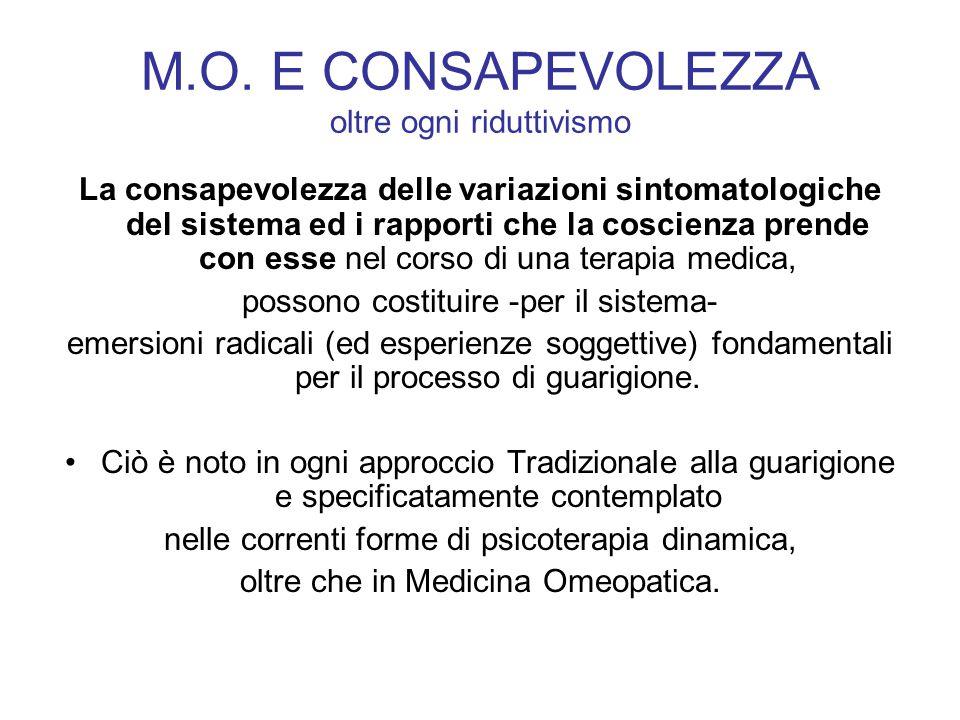 M.O. E CONSAPEVOLEZZA oltre ogni riduttivismo La consapevolezza delle variazioni sintomatologiche del sistema ed i rapporti che la coscienza prende co