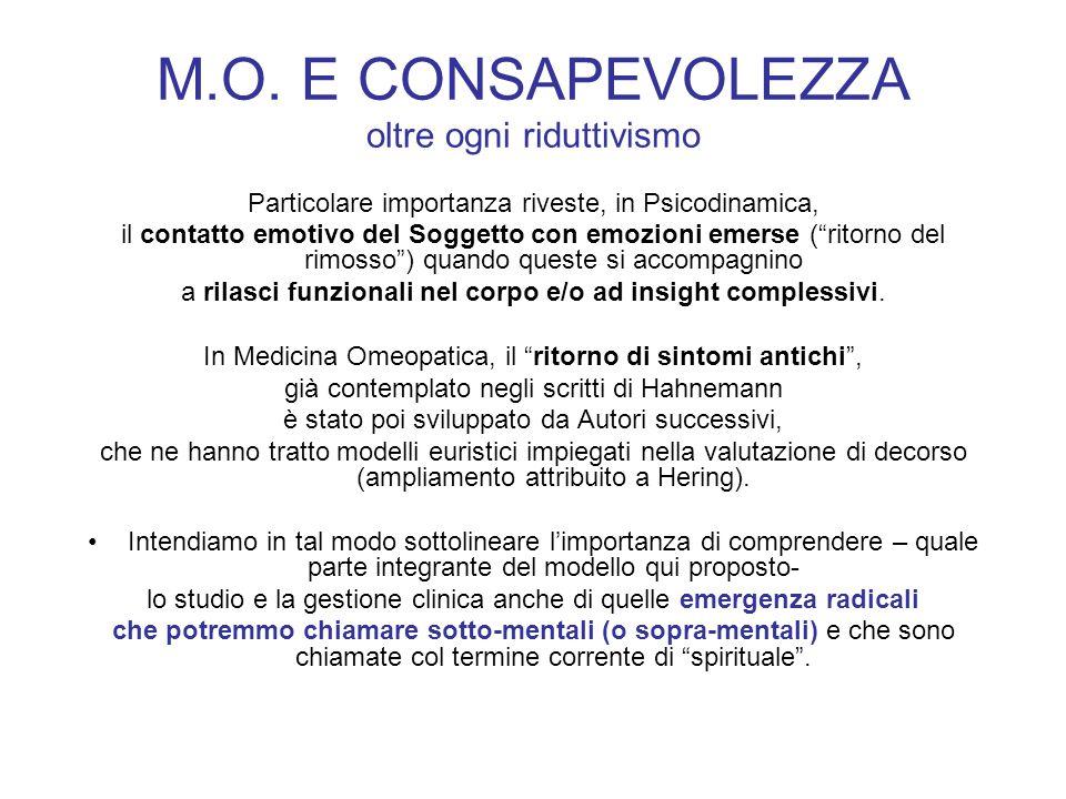 M.O. E CONSAPEVOLEZZA oltre ogni riduttivismo Particolare importanza riveste, in Psicodinamica, il contatto emotivo del Soggetto con emozioni emerse (
