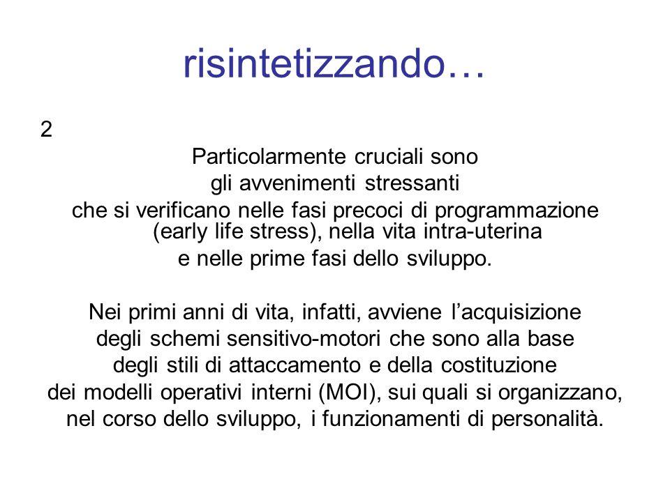 risintetizzando… 2 Particolarmente cruciali sono gli avvenimenti stressanti che si verificano nelle fasi precoci di programmazione (early life stress)