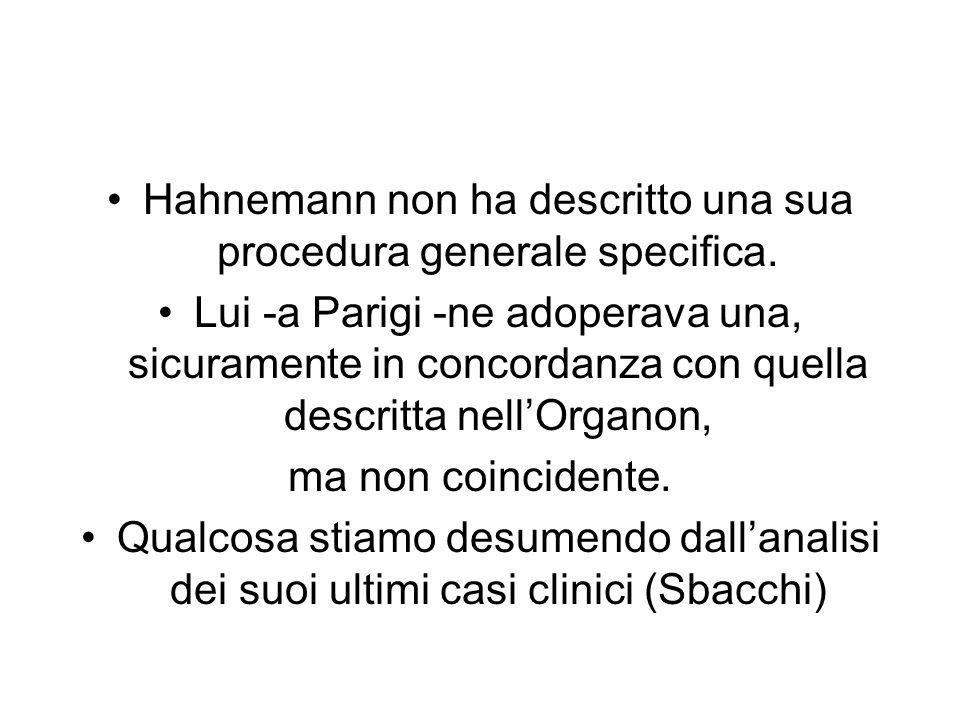 Hahnemann non ha descritto una sua procedura generale specifica. Lui -a Parigi -ne adoperava una, sicuramente in concordanza con quella descritta nell