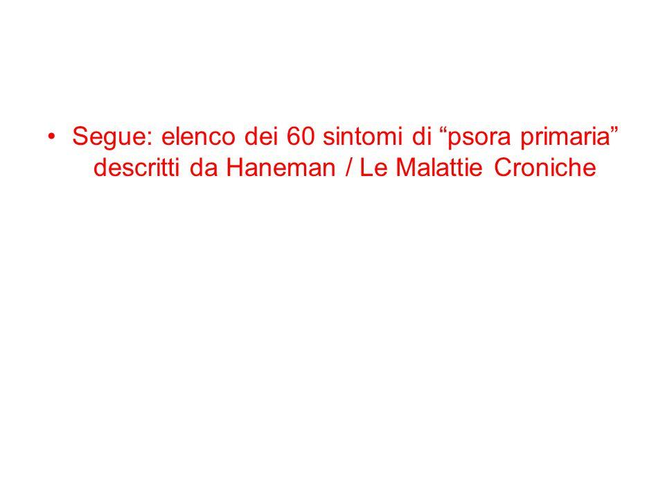 Segue: elenco dei 60 sintomi di psora primaria descritti da Haneman / Le Malattie Croniche