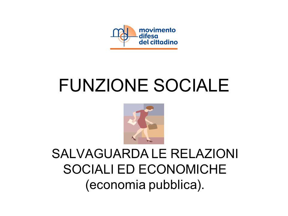 FUNZIONE SOCIALE SALVAGUARDA LE RELAZIONI SOCIALI ED ECONOMICHE (economia pubblica).
