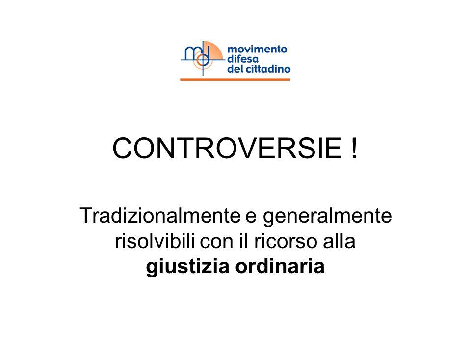 CONTROVERSIE ! Tradizionalmente e generalmente risolvibili con il ricorso alla giustizia ordinaria