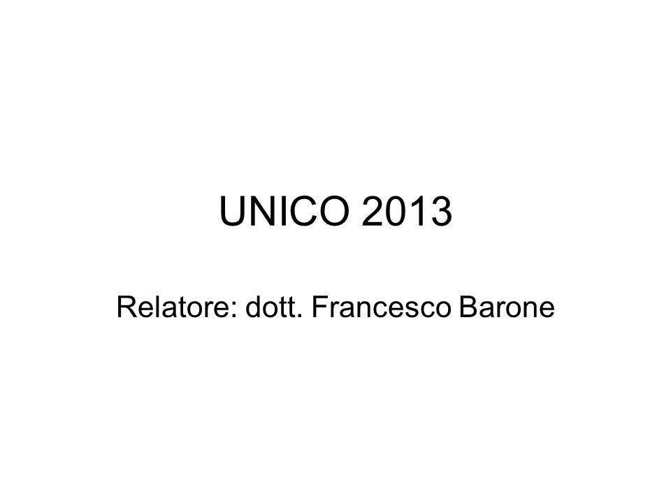 UNICO 2013 Relatore: dott. Francesco Barone