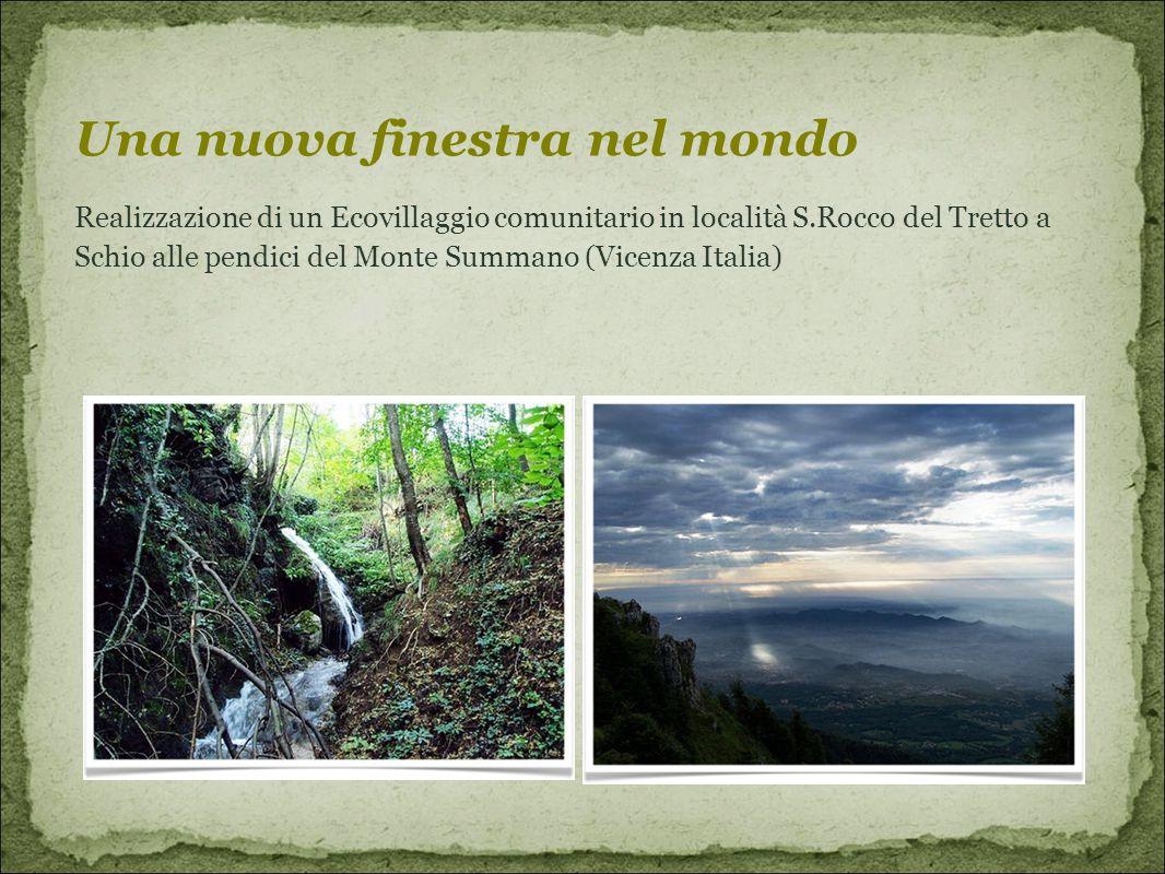Realizzazione di un Ecovillaggio comunitario in località S.Rocco del Tretto a Schio alle pendici del Monte Summano (Vicenza Italia) Una nuova finestra nel mondo
