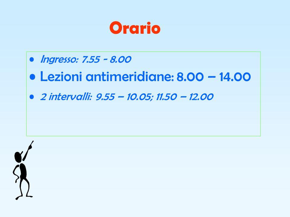 Orario Ingresso: 7.55 - 8.00 Lezioni antimeridiane: 8.00 – 14.00 2 intervalli: 9.55 – 10.05; 11.50 – 12.00
