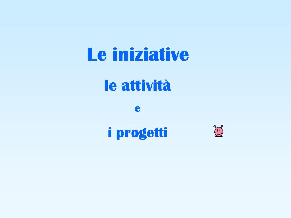 Le iniziative le attività e i progetti