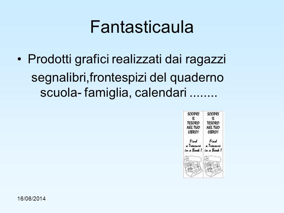 16/06/2014 Prodotti grafici realizzati dai ragazzi segnalibri,frontespizi del quaderno scuola- famiglia, calendari........
