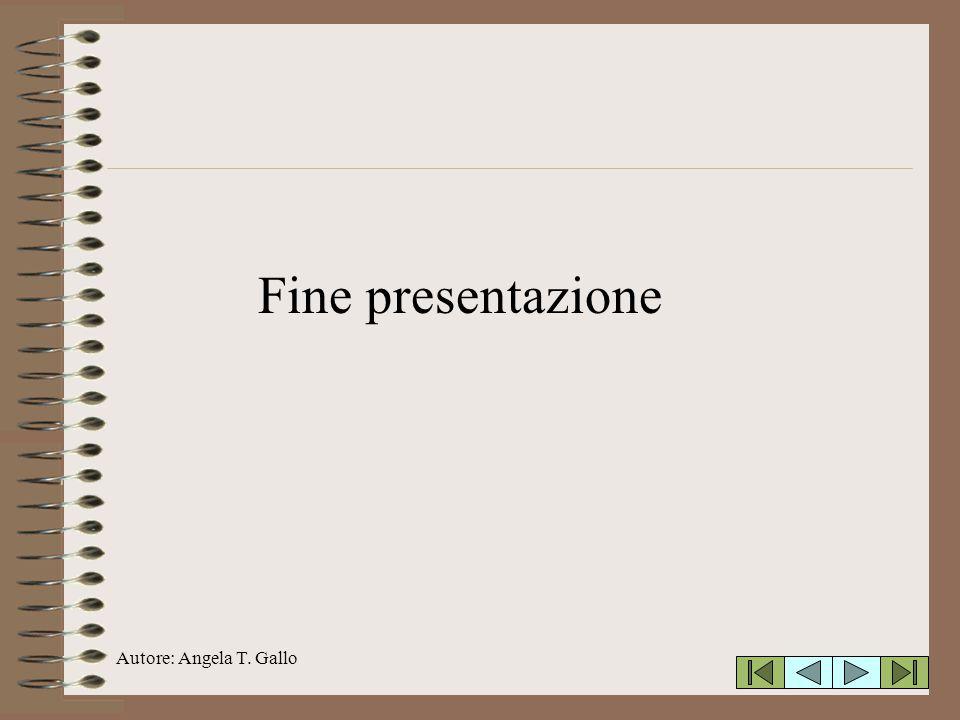 Autore: Angela T. Gallo Fine presentazione