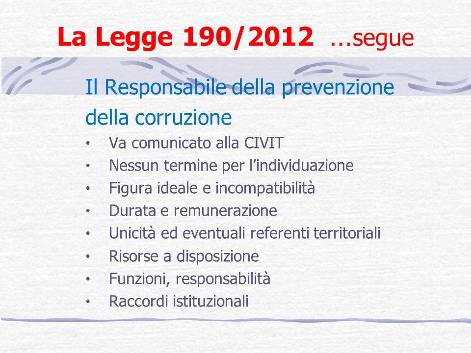 La Legge 190/2012 … segue Il Responsabile della prevenzione della corruzione Va comunicato alla CIVIT Nessun termine per lindividuazione Figura ideale