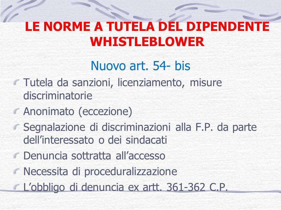 LE NORME A TUTELA DEL DIPENDENTE WHISTLEBLOWER Nuovo art. 54- bis Tutela da sanzioni, licenziamento, misure discriminatorie Anonimato (eccezione) Segn