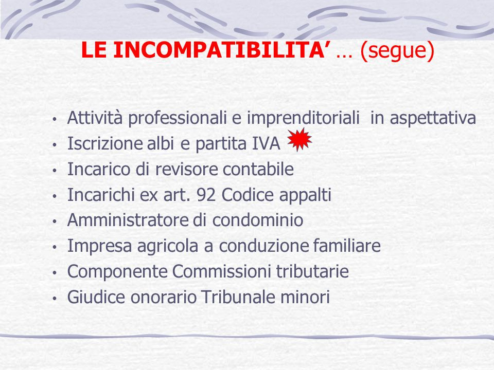 LE INCOMPATIBILITA … (segue) Attività professionali e imprenditoriali in aspettativa Iscrizione albi e partita IVA Incarico di revisore contabile Inca