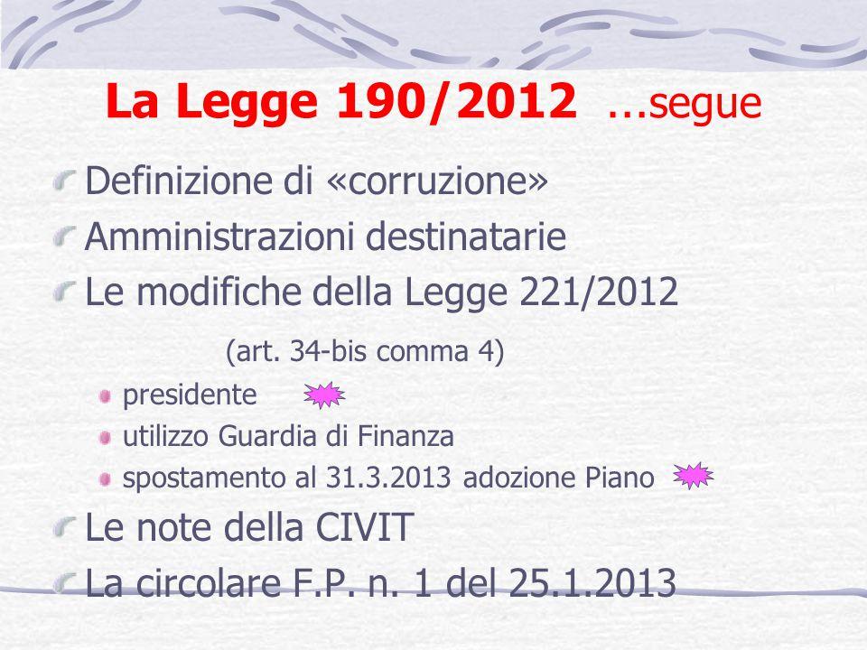 La Legge 190/2012 … segue Definizione di «corruzione» Amministrazioni destinatarie Le modifiche della Legge 221/2012 (art. 34-bis comma 4) presidente