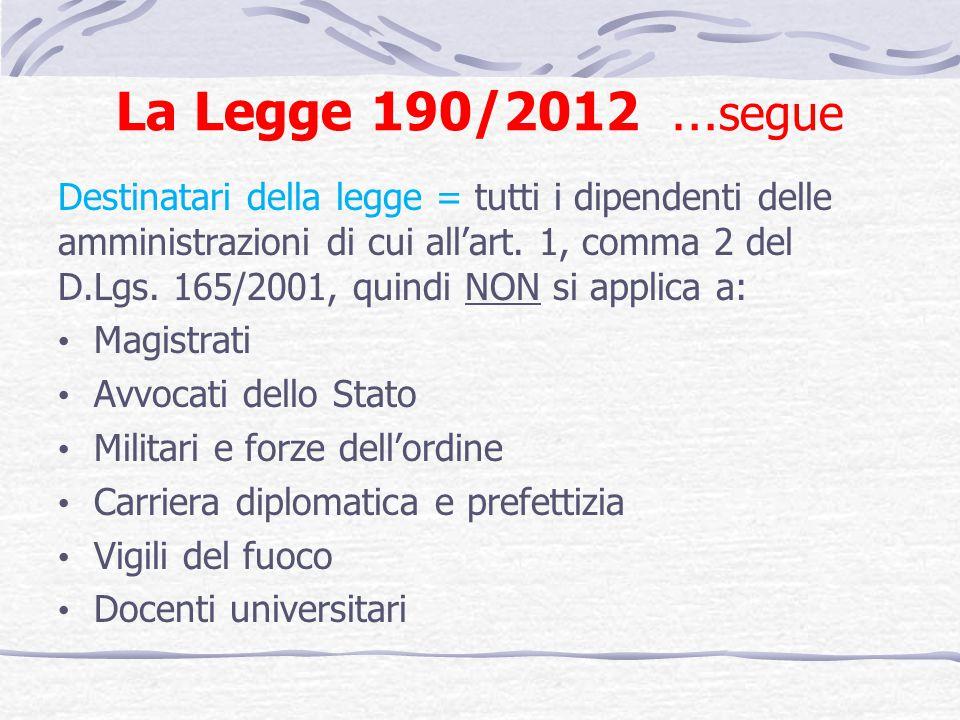 La Legge 190/2012 … segue Destinatari della legge = tutti i dipendenti delle amministrazioni di cui allart. 1, comma 2 del D.Lgs. 165/2001, quindi NON