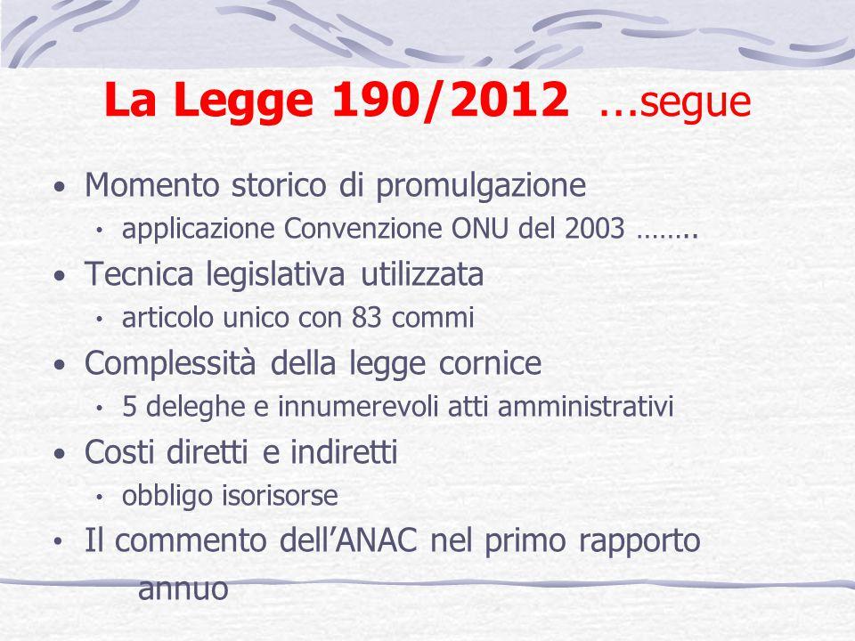 La Legge 190/2012 … segue Momento storico di promulgazione applicazione Convenzione ONU del 2003 …….. Tecnica legislativa utilizzata articolo unico co